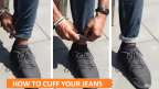 How To Cuff Jeans | Roll Up Jeans The Right Way