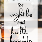 GREEN TEA FOR WEIGHT LOSS AND HEALTH BENEFITS